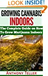 Growing Cannabis Indoors: The Complet...