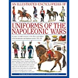 """An  Illustrated Encyclopedia: Uniforms of the Napoleonic Wars: An Expert, In-Depth Reference to the Officers and Soldiers of the Revolutionary and ... with Additional Material on the Minor Forcesvon """"Digby Smith"""""""