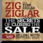 The Secrets of Closing the Sale: Included Bonus: Selling with Emotional Logic Rede von Zig Ziglar, Tom Ziglar Gesprochen von: Zig Ziglar, Tom Ziglar