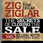 The Secrets of Closing the Sale: Included Bonus: Selling with Emotional Logic | Zig Ziglar,Tom Ziglar