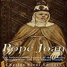 Pope Joan: The Indestructible Legend of the Catholic Church's First and Only Female Pontiff Audiobook by  Charles River Editors Narrated by Scott Clem
