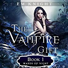 The Vampire Gift 1: Wards of Night Audiobook by E.M. Knight Narrated by Elizabeth Evans