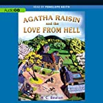 Agatha Raisin and the Love from Hell: An Agatha Raisin Mystery, Book 11 (       UNABRIDGED) by M. C. Beaton Narrated by Penelope Keith