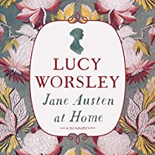 Jane Austen at Home Audiobook by Lucy Worsley Narrated by Lucy Worsley, Ruth Redman