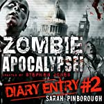 Zombie Apocalypse Diary Entry #2 (       UNABRIDGED) by Sarah Pinborough Narrated by Sarah Pinborough