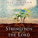 Strengthen Yourself in the Lord: How to Release the Hidden Power of God in Your Life Hörbuch von Bill Johnson Gesprochen von: Tim Lundeen