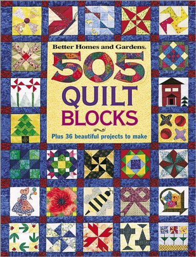 By Better Homes and Gardens 505 Quilt Blocks: Plus 36 Beautiful Projects to Make (Better Homes & Gardens) (1st First Edition) [Hardcover]