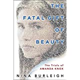 The Fatal Gift of Beauty: The Trials of Amanda Knox ~ Nina Burleigh