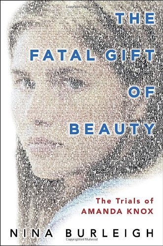 The Fatal Gift of Beauty: The Trials of Amanda Knox