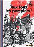 echange, troc Pef - Aux fous les pompiers !