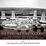 The Three Mile Island Accident: The History and Legacy of America's Worst Nuclear Meltdown |  Charles River Editors