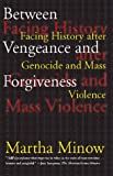 Between Vengeance and Forgiveness: Facing History After Genocide and Mass Violence (0807045063) by Martha Minow