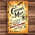 A Curious Man: The Strange and Brilliant Life of Robert 'Believe It or Not!' Ripley (       UNABRIDGED) by Neal Thompson Narrated by Marc Cashman