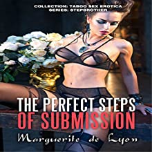 The Perfect Steps of Submission: Taboo Sex Erotica Series - Stepbrother, Volume 16 (       UNABRIDGED) by Marguerite de Lyon Narrated by Vida Colesell