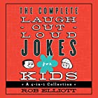 The Complete Laugh-Out-Loud Jokes for Kids: A 4-in-1 Collection Hörbuch von Rob Elliott Gesprochen von: Dylan August, Gavin August, Danielle Hitchcock, Josh Hitchcock, Tori Hitchcock, Selah Howard