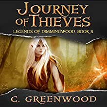 Journey of Thieves: Legends of Dimmingwood, Volume 5 (       UNABRIDGED) by C. Greenwood Narrated by Ashley Arnold