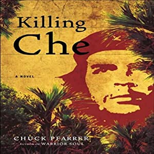 Killing Che: A Novel | [Chuck Pfarrer]