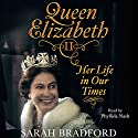 Queen Elizabeth II: Her Life in Our Times (       UNABRIDGED) by Sarah Bradford Narrated by Phyllida Nash