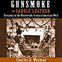 Gunsmoke and Saddle Leather: Firearms in the Nineteenth-Century American West Audiobook by Charles G. Worman Narrated by Clyde Walker