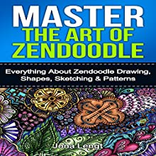Master the Art of Zen Doodle: Everything About Zendoodle Drawing, Shapes, Sketching & Patterns Audiobook by Jona Lengt Narrated by  B.S.L.