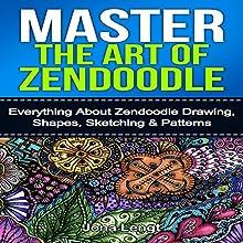 Master the Art of Zen Doodle: Everything About Zendoodle Drawing, Shapes, Sketching & Patterns | Livre audio Auteur(s) : Jona Lengt Narrateur(s) :  B.S.L.