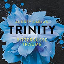 Bittersüße Träume (Trinity 4) Hörbuch von Audrey Carlan Gesprochen von: Karen Kasche