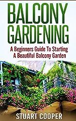 Balcony Gardening: A Beginners Guide To Starting A Beautiful Balcony Garden (beginners guide to gardening, beginners balcony gardening, urban farming, ... vertical garden, city garden, beginners)