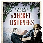 The Secret Listeners: How the Y Service Intercepted the Secret German Codes for Bletchley Park | Sinclair McKay