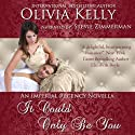 It Could Only Be You: The Imperial Regency Series Audiobook by Olivia Kelly Narrated by Stevie Zimmerman