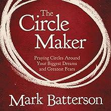 The Circle Maker: Praying Circles Around Your Biggest Dreams and Greatest Fears | Livre audio Auteur(s) : Mark Batterson Narrateur(s) : Mark Batterson
