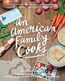An American Family Cooks: From a Thanksgiving Everyone Can Master to a Chocolate Cake You Will Never Forget (159962124X) by Choate, Judith