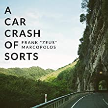 A Car Crash of Sorts (       UNABRIDGED) by Frank Marcopolos Narrated by Frank 'Zeus' Marcopolos