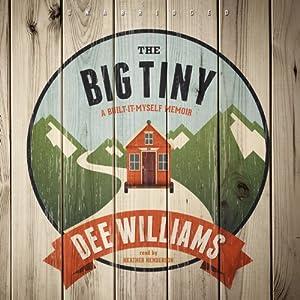 The Big Tiny: A Built-It-Myself Memoir | [Dee Williams]