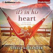 It's in His Heart: A Red River Valley Novel (       UNABRIDGED) by Shelly Alexander Narrated by Cris Dukehart