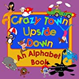 Crazy Town Upside Down: An Alphabet Book