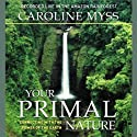Your Primal Nature: Connecting with the Power of the Earth  by Caroline Myss Narrated by Caroline Myss