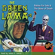 The Green Lama #2: Babies for Sale & The Wave of Death Audiobook by Kendell Foster Crossen Narrated by James C. Lewis