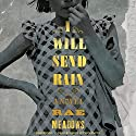 I Will Send Rain: A Novel Audiobook by Rae Meadows Narrated by Emily Sutton-Smith