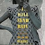 I Will Send Rain: A Novel   Rae Meadows
