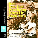 God Was Just Practicing When He Made Men: What Makes Us Southerners, Volume V | Kathryn Tucker Windham