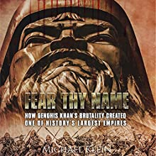 Fear Thy Name: How Genghis Khan's Brutality Created One of History's Largest Empires Audiobook by Michael Klein Narrated by Jim Johnston