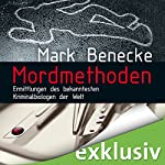 Mordmethoden: Ermittlungen des bekanntesten Kriminalbiologen der Welt | Mark Benecke
