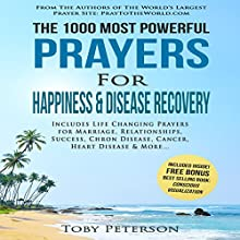 The 1000 Most Powerful Prayers for Happiness & Disease Recovery: Includes Life Changing Prayers for Marriage, Relationships, Success, Crohn's Disease, Cancer, Heart Disease & More Audiobook by Toby Peterson, Jason Thomas Narrated by Denese Steele, John Gabriel, David Spector