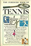 The Fireside Book of Tennis: A Complete History of the Game and its Great Players and Matches