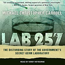 Lab 257: The Disturbing Story of the Government's Secret Germ Laboratory Audiobook by Michael Christopher Carroll Narrated by Kirby Heyborne