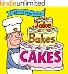 Jake Bakes Cakes: A Silly Rhyming Pic...
