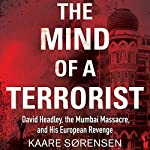 The Mind of a Terrorist: David Headley, the Mumbai Massacre, and His European Revenge | Kaare Sørensen,Cory Klingsporn - translator