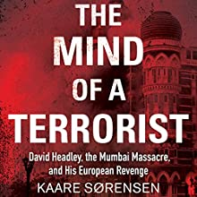 The Mind of a Terrorist: David Headley, the Mumbai Massacre, and His European Revenge Audiobook by Kaare Sørensen, Cory Klingsporn - translator Narrated by Sean Runnette