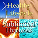 Healthy Lifestyle Subliminal Affirmations: More Energy & Motivation, Solfeggio Tones, Binaural Beats, Self Help Meditation  by Subliminal Hypnosis Narrated by Joel Thielke