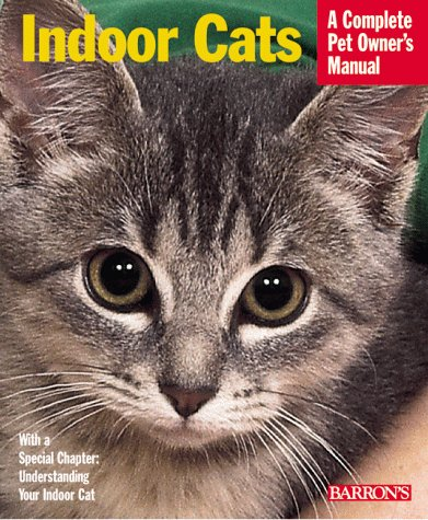 Indoor Cats (Complete Pet Owner's Manual)